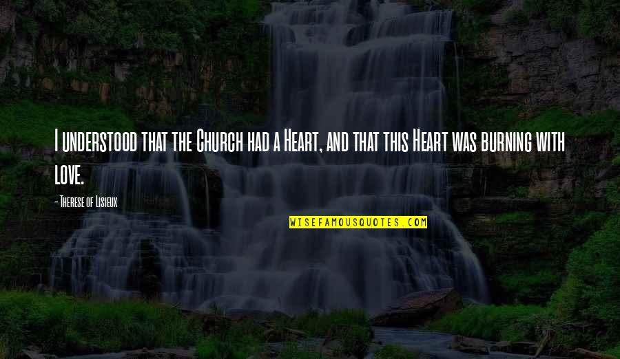 Nikita 1990 Quotes By Therese Of Lisieux: I understood that the Church had a Heart,