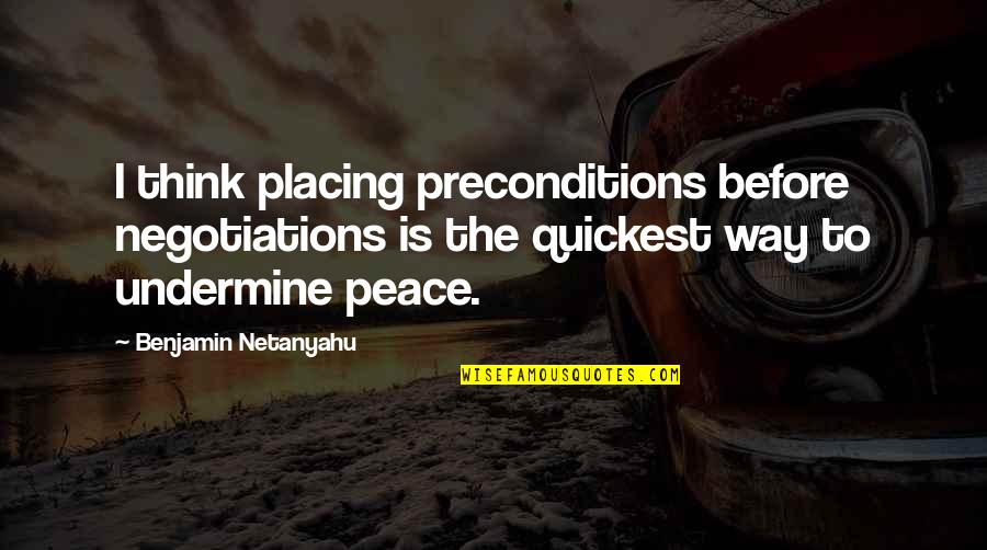 Nikita Birkhoff Quotes By Benjamin Netanyahu: I think placing preconditions before negotiations is the