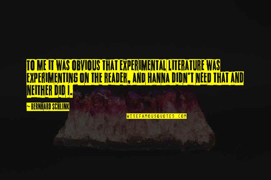 Nikita Birkhoff Quotes By Bernhard Schlink: To me it was obvious that experimental literature
