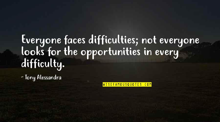 Nikita Birkhoff Quotes By Tony Alessandra: Everyone faces difficulties; not everyone looks for the