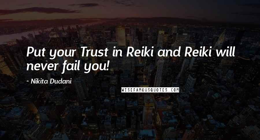 Nikita Dudani quotes: Put your Trust in Reiki and Reiki will never fail you!
