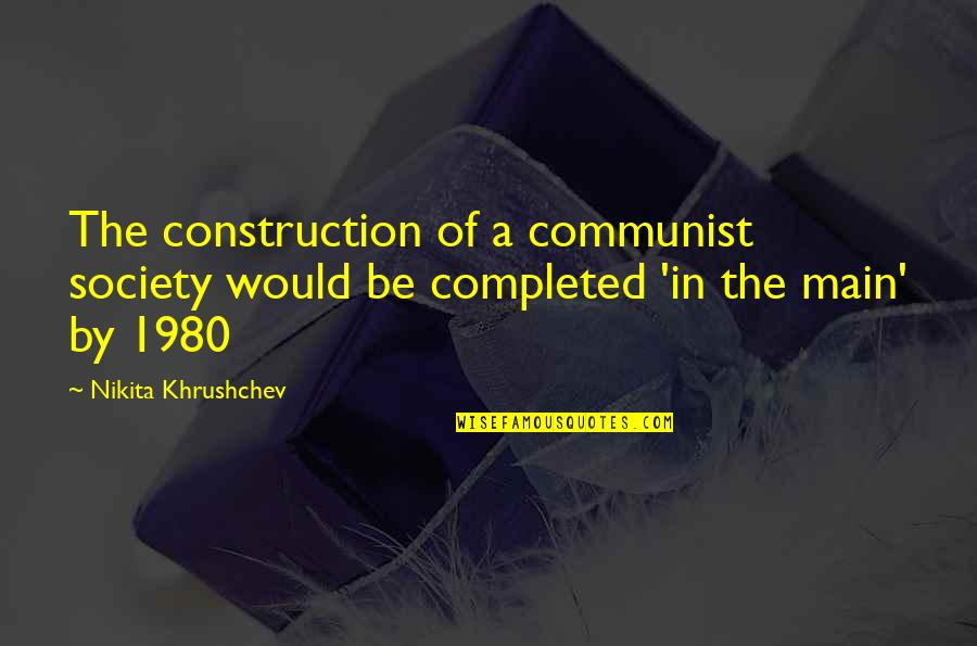 Nikita Khrushchev Quotes By Nikita Khrushchev: The construction of a communist society would be