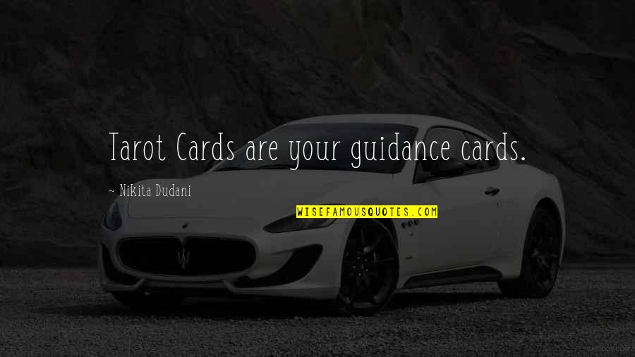 Nikita's Quotes By Nikita Dudani: Tarot Cards are your guidance cards.