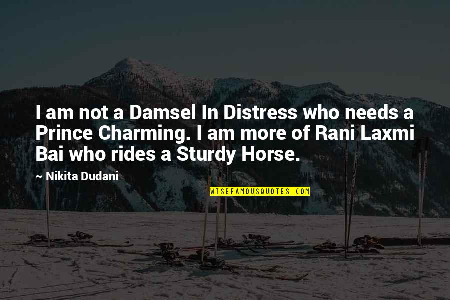 Nikita's Quotes By Nikita Dudani: I am not a Damsel In Distress who