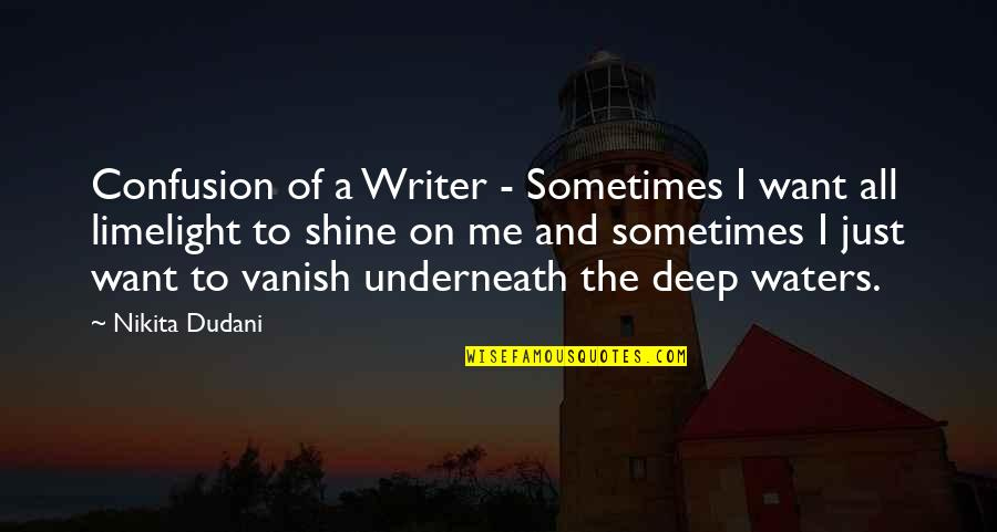 Nikita's Quotes By Nikita Dudani: Confusion of a Writer - Sometimes I want