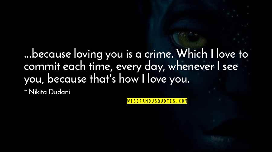 Nikita's Quotes By Nikita Dudani: ...because loving you is a crime. Which I