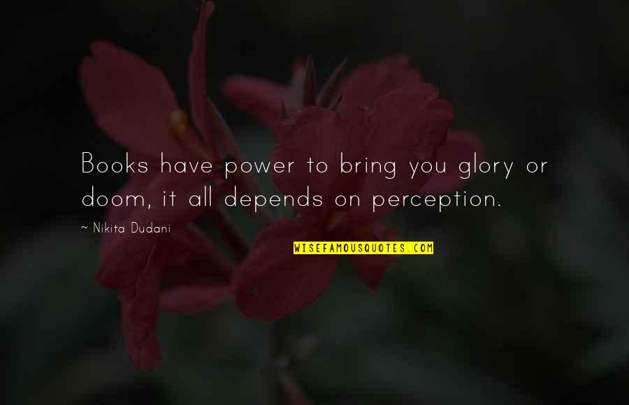 Nikita's Quotes By Nikita Dudani: Books have power to bring you glory or