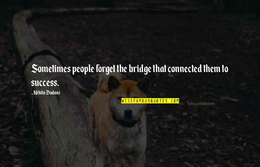 Nikita's Quotes By Nikita Dudani: Sometimes people forget the bridge that connected them