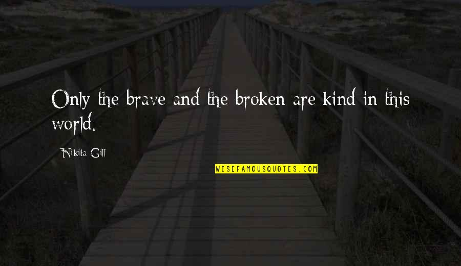 Nikita's Quotes By Nikita Gill: Only the brave and the broken are kind