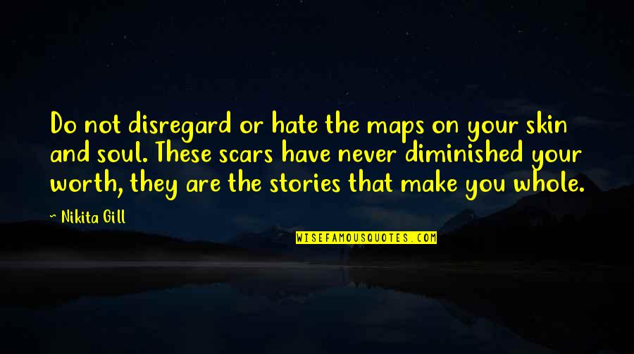 Nikita's Quotes By Nikita Gill: Do not disregard or hate the maps on