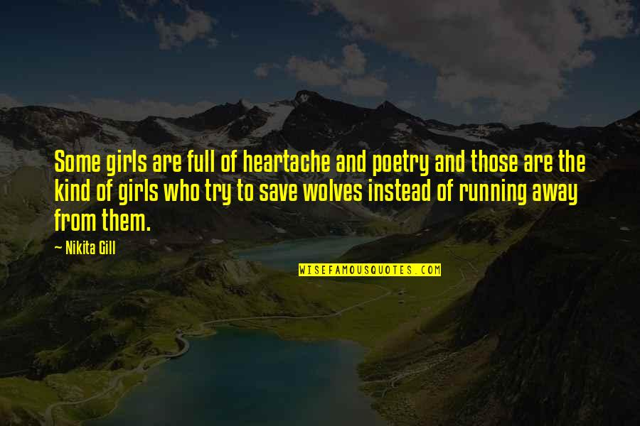 Nikita's Quotes By Nikita Gill: Some girls are full of heartache and poetry