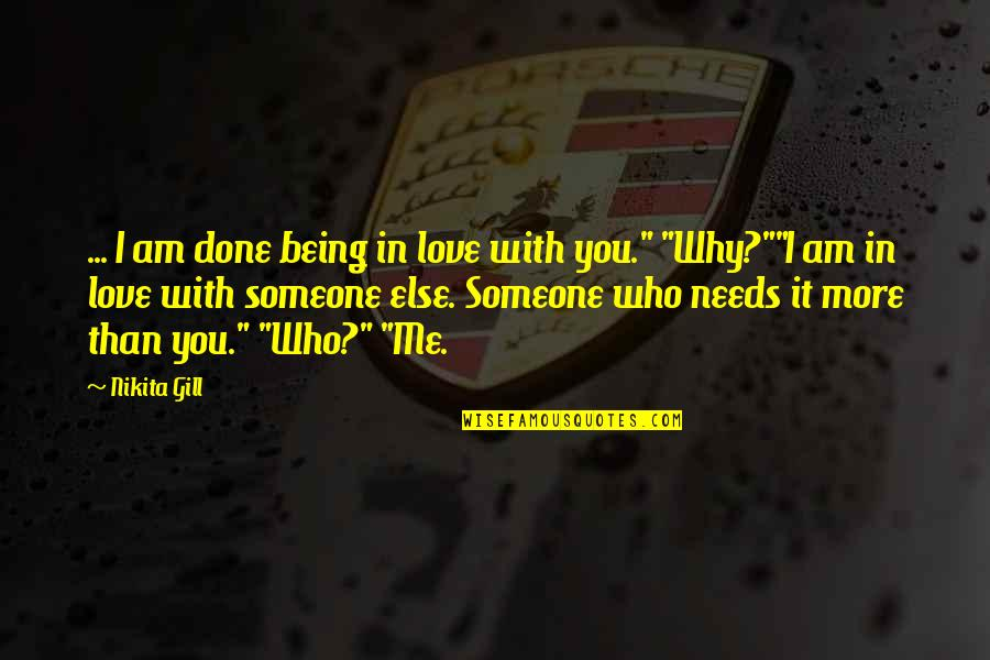 Nikita's Quotes By Nikita Gill: ... I am done being in love with