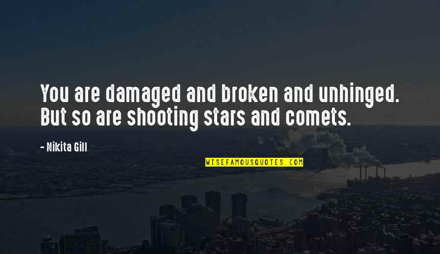Nikita's Quotes By Nikita Gill: You are damaged and broken and unhinged. But
