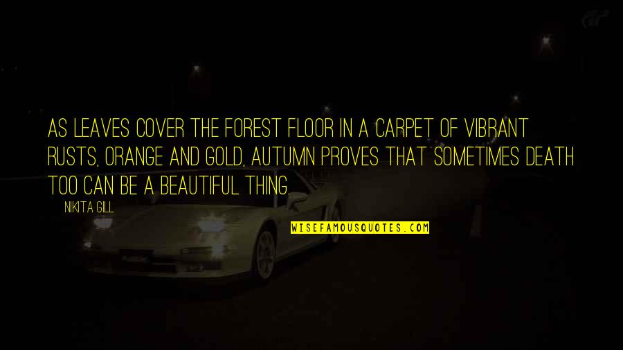 Nikita's Quotes By Nikita Gill: As leaves cover the forest floor in a