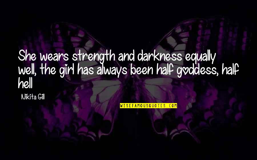Nikita's Quotes By Nikita Gill: She wears strength and darkness equally well, the