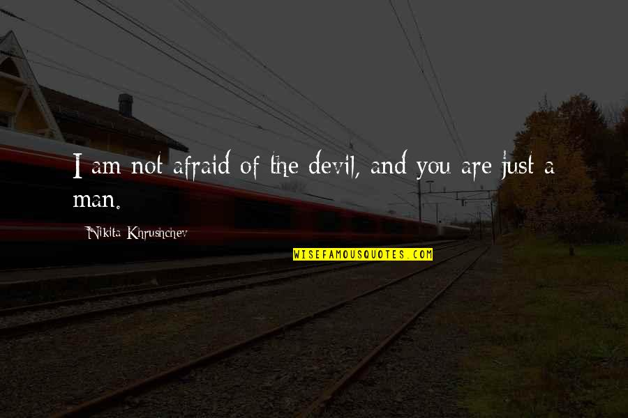 Nikita's Quotes By Nikita Khrushchev: I am not afraid of the devil, and