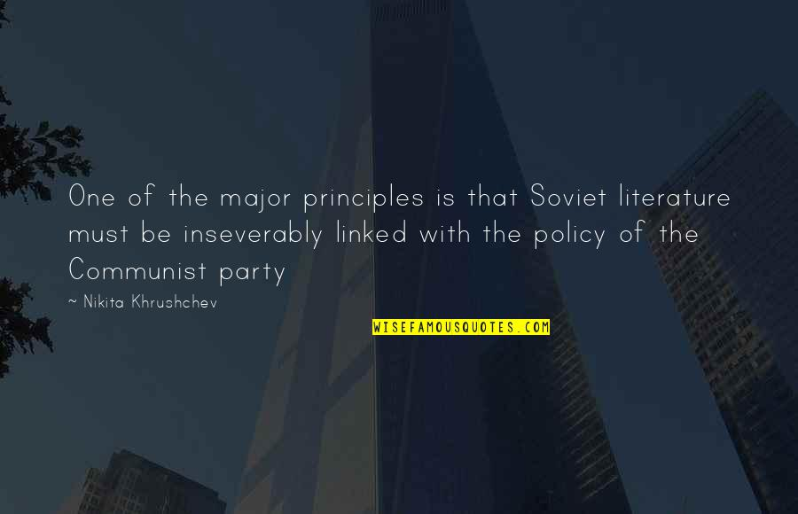 Nikita's Quotes By Nikita Khrushchev: One of the major principles is that Soviet
