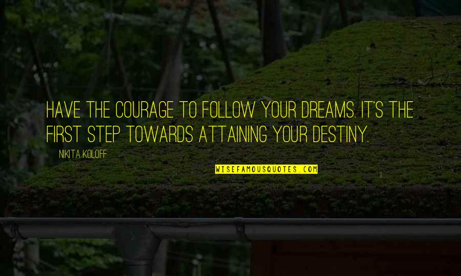 Nikita's Quotes By Nikita Koloff: Have the courage to follow your dreams. It's