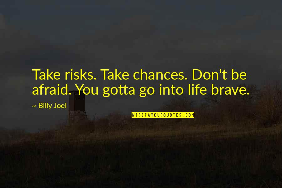 Nikki Bella Inspirational Quotes By Billy Joel: Take risks. Take chances. Don't be afraid. You