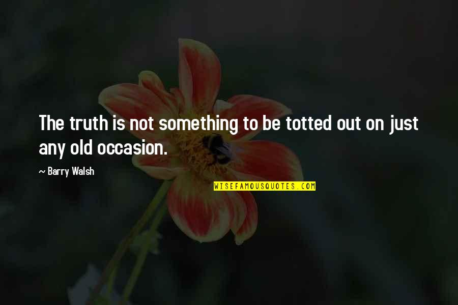 Nikolaus Pevsner Quotes By Barry Walsh: The truth is not something to be totted