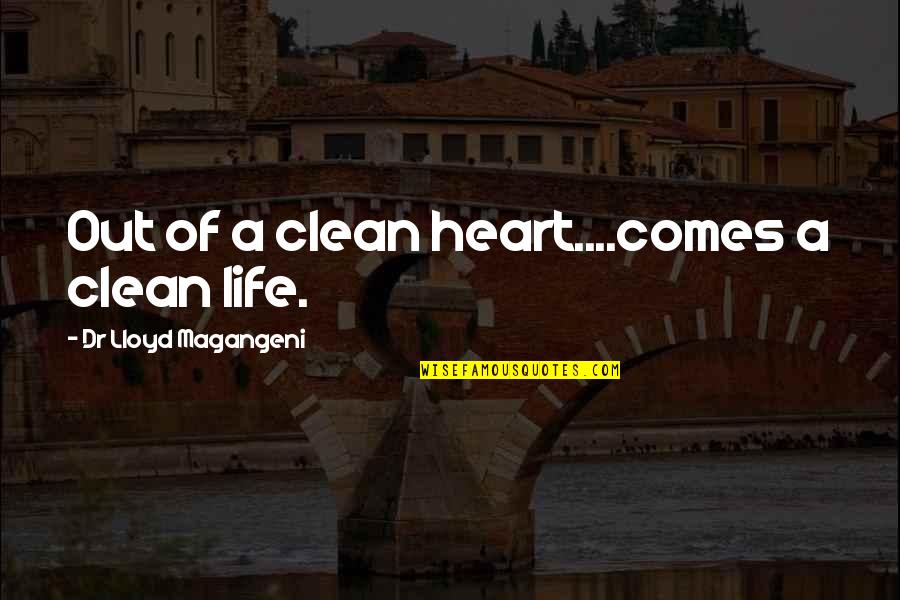 Nikolaus Pevsner Quotes By Dr Lloyd Magangeni: Out of a clean heart....comes a clean life.