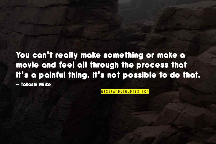 Nikolaus Pevsner Quotes By Takashi Miike: You can't really make something or make a