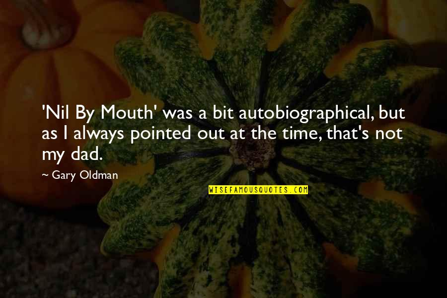 Nil By Mouth Quotes By Gary Oldman: 'Nil By Mouth' was a bit autobiographical, but