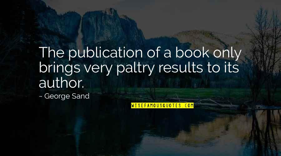 Nil By Mouth Quotes By George Sand: The publication of a book only brings very