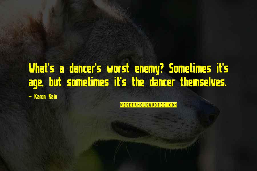 Nil By Mouth Quotes By Karen Kain: What's a dancer's worst enemy? Sometimes it's age,