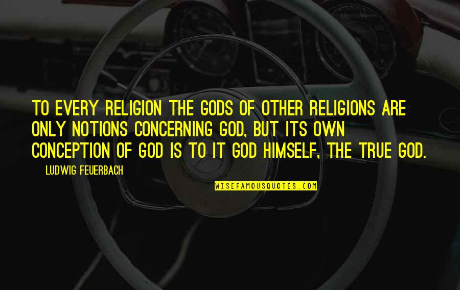 Nil By Mouth Quotes By Ludwig Feuerbach: To every religion the gods of other religions
