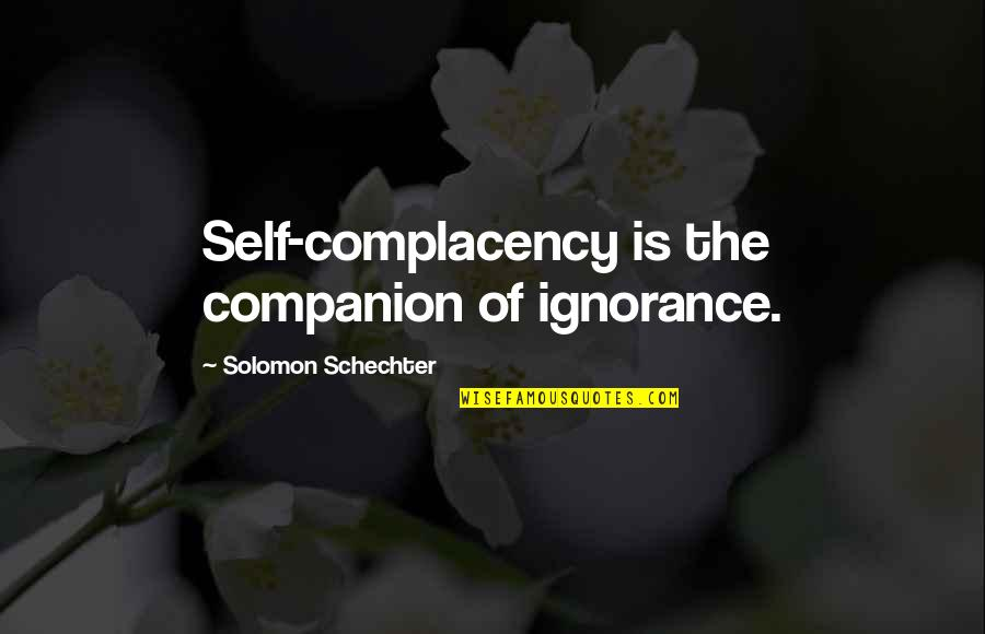 Nil By Mouth Quotes By Solomon Schechter: Self-complacency is the companion of ignorance.