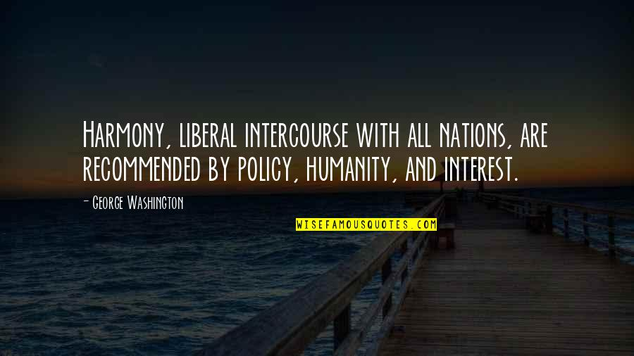 Niloko Quotes By George Washington: Harmony, liberal intercourse with all nations, are recommended