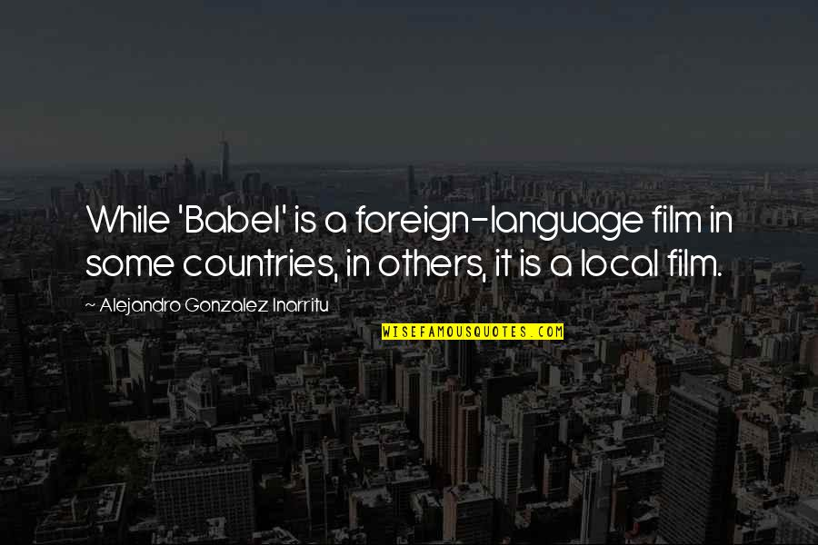 Nils Quotes By Alejandro Gonzalez Inarritu: While 'Babel' is a foreign-language film in some