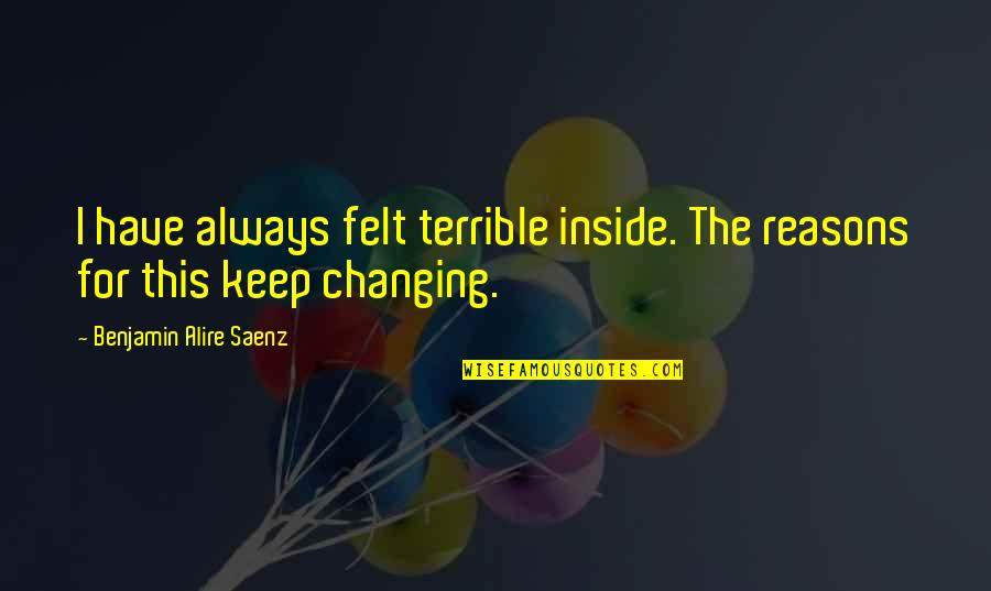 Nils Quotes By Benjamin Alire Saenz: I have always felt terrible inside. The reasons
