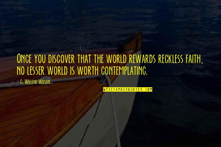 Nils Quotes By G. Willow Wilson: Once you discover that the world rewards reckless