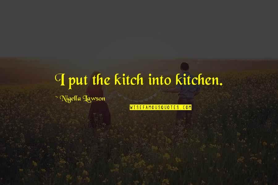 Nils Quotes By Nigella Lawson: I put the kitch into kitchen.