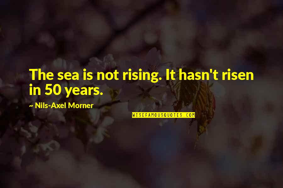Nils Quotes By Nils-Axel Morner: The sea is not rising. It hasn't risen