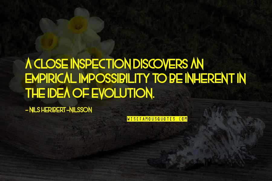 Nils Quotes By Nils Heribert-Nilsson: A close inspection discovers an empirical impossibility to