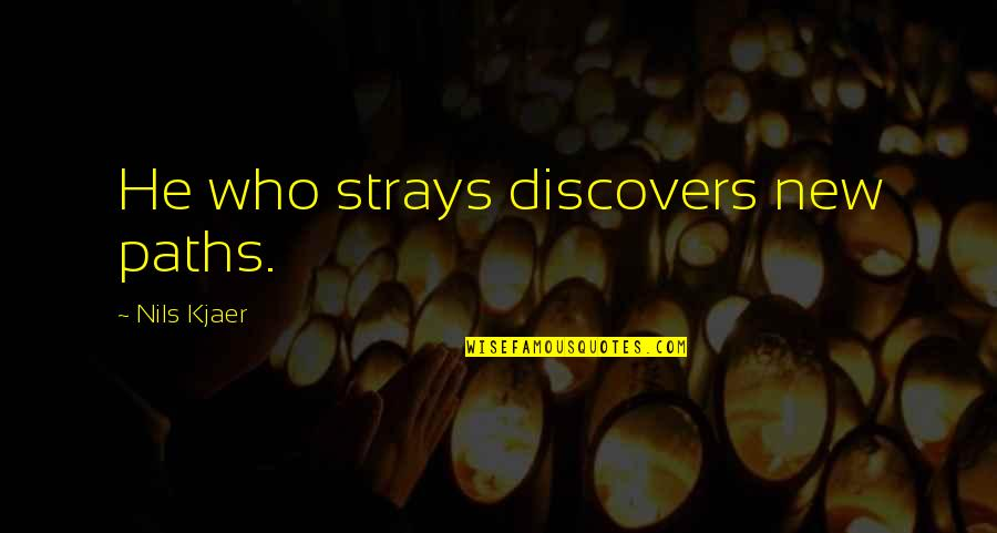 Nils Quotes By Nils Kjaer: He who strays discovers new paths.