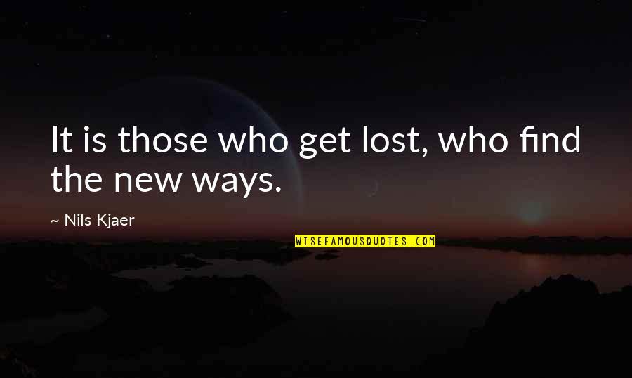 Nils Quotes By Nils Kjaer: It is those who get lost, who find
