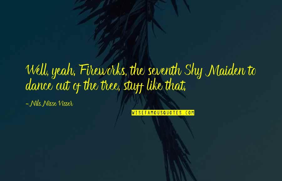 Nils Quotes By Nils Nisse Visser: Well, yeah. Fireworks, the seventh Shy Maiden to