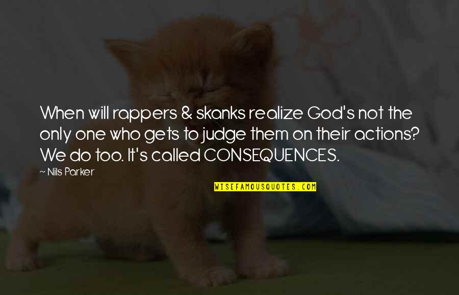 Nils Quotes By Nils Parker: When will rappers & skanks realize God's not