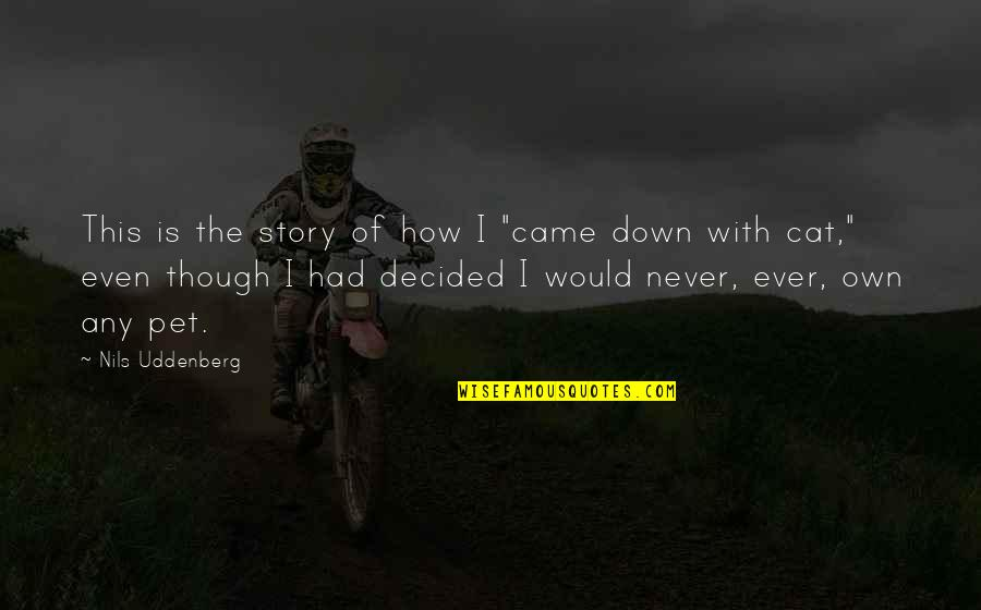 "Nils Quotes By Nils Uddenberg: This is the story of how I ""came"