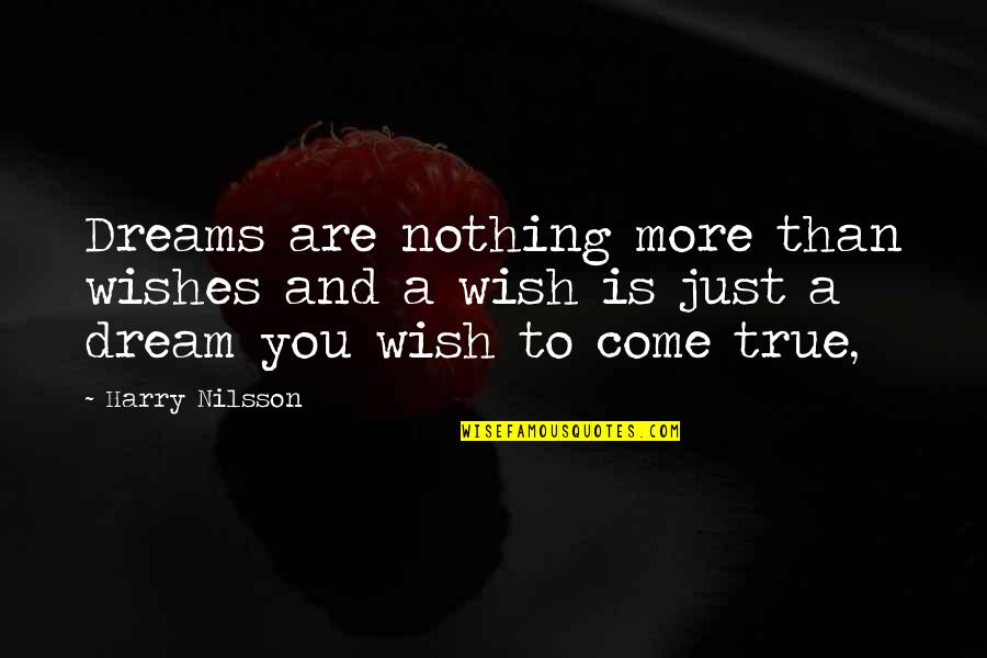 Nilsson Quotes By Harry Nilsson: Dreams are nothing more than wishes and a
