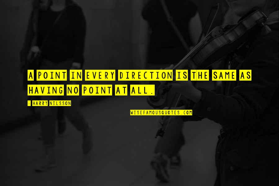 Nilsson Quotes By Harry Nilsson: A point in every direction is the same