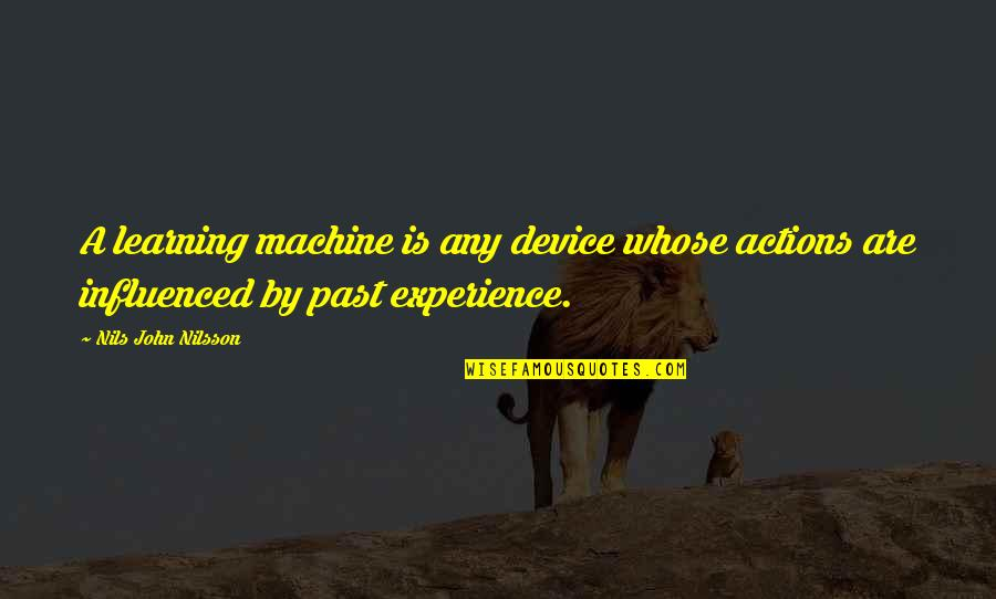 Nilsson Quotes By Nils John Nilsson: A learning machine is any device whose actions