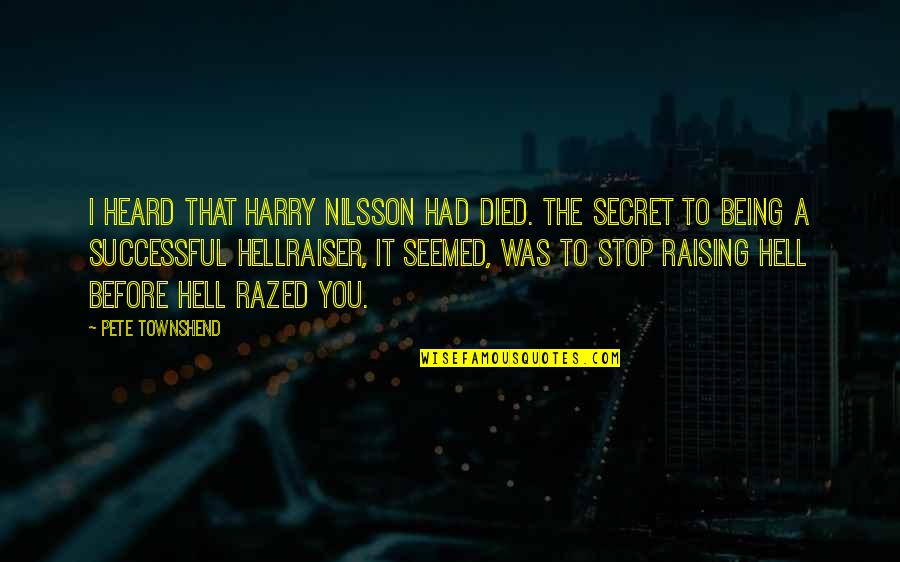 Nilsson Quotes By Pete Townshend: I heard that Harry Nilsson had died. The