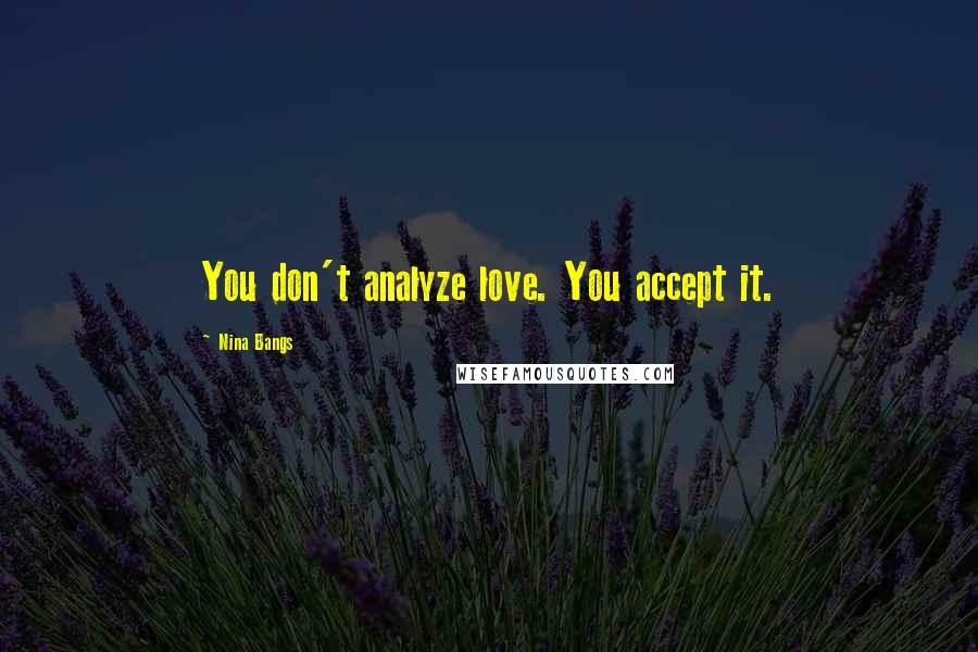 Nina Bangs quotes: You don't analyze love. You accept it.