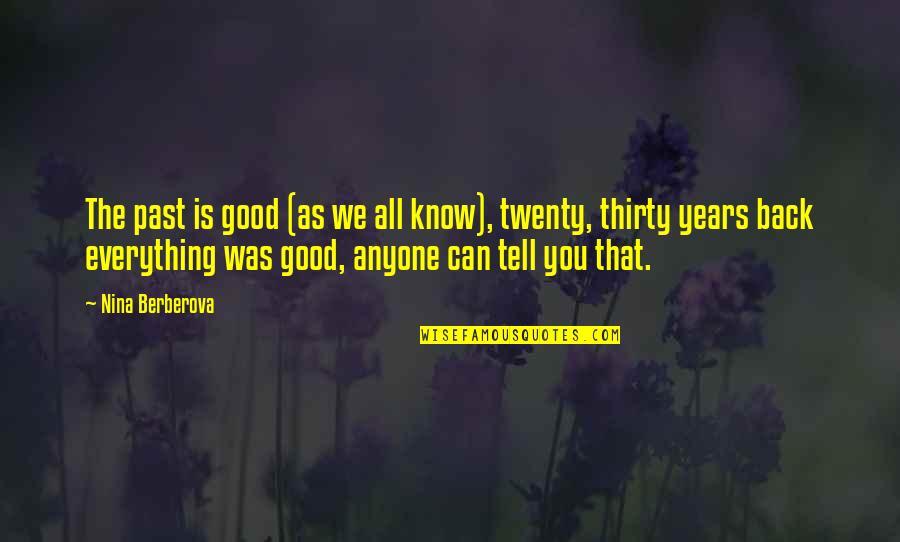 Nina Berberova Quotes By Nina Berberova: The past is good (as we all know),