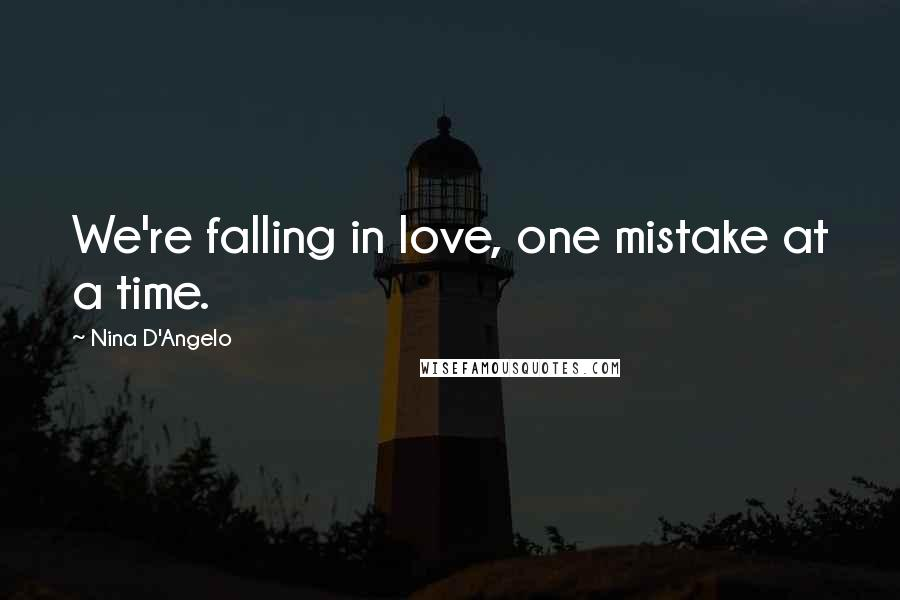 Nina D'Angelo quotes: We're falling in love, one mistake at a time.
